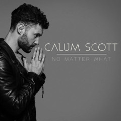 No Matter What (Single) - Calum Scott