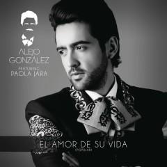 El Amor De Su Vida (Versíon Popular) - Alejandro Gonzalez,Paola Jara