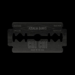 Chi Chi (Single) - Azealia Banks