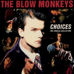 Choices, The Single Collection - The Blow Monkeys