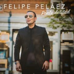 Ponle Actitud - Felipe Pelaéz