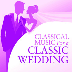 Classical Music For A Classic Wedding - Various Artists