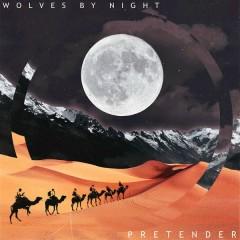 Pretender (Single) - Wolves By Night