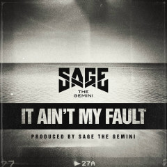 It Ain't My Fault (Single) - Sage The Gemini