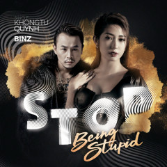 Stop Being Stupid (Single) - Khổng Tú Quỳnh, Binz