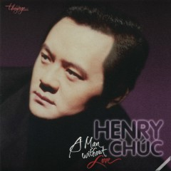 A Man Without Love - Henry Chúc