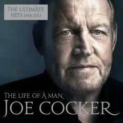 The Life of a Man - The Ultimate Hits 1968 - 2013 - Joe Cocker