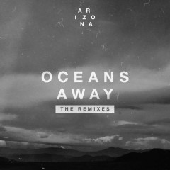 Oceans Away (The Remixes) - A R I Z O N A