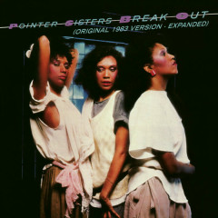 Break Out (1983 Version - Expanded Edition) - The Pointer Sisters