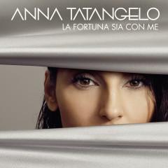 La fortuna sia con me - Anna Tatangelo