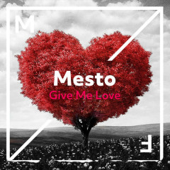 Give Me Love (Single) - Mesto