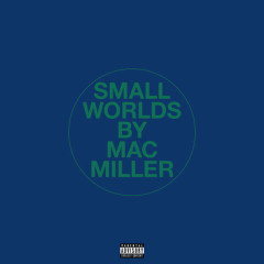 Small Worlds (Single) - Mac Miller