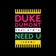 Need U (100%) [Remixes] - Duke Dumont,A*M*E
