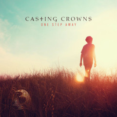 One Step Away - Casting Crowns