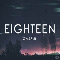 Eighteen (Single) - CASP:R