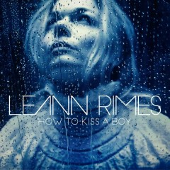 How to Kiss a Boy - LeAnn Rimes