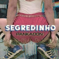Segredinho - PANKADON