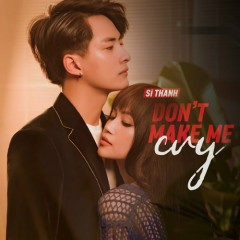 Don't Make Me Cry (Single) - Sĩ Thanh