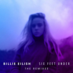 Six Feet Under (The Remixes) - Billie Eilish