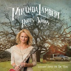 Roots and Wings - Miranda Lambert