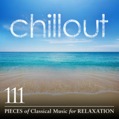 Chillout: 111 Pieces of Classical Music for Relaxation - Various Artists