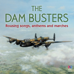 The Dam Busters – Rousing Songs, Anthems And Marches - Various Artists
