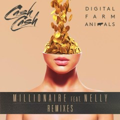 Millionaire (Remixes) - Digital Farm Animals,Cash Cash,Nelly