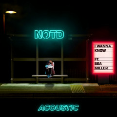 I Wanna Know (Acoustic) - NOTD, Bea Miller