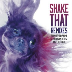 Shake That (Remixes) - Tommie Sunshine,Halfway House,DJ Funk