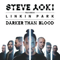 Darker Than Blood - Steve Aoki,Linkin Park