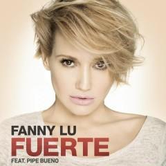 Fuerte - Fanny Lu,Pipe Bueno