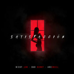 Satisfaccíon (Single) - Nicky Jam, Bad Bunny, Arcangel