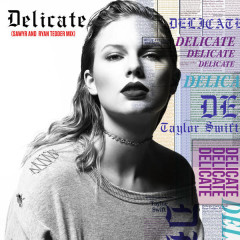 Delicate (Sawyr And Ryan Tedder Mix) - Taylor Swift, Sawyr, Ryan Tedde