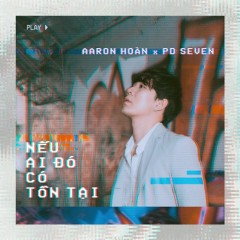 Nếu Ai Đó Có Tồn Tại (Single) - Aaron Hoàn, PD Seven