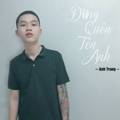 Đừng Quên Tên Anh (Cover) (Single) - Anh Trung