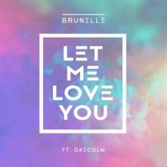 Let Me Love You - Brunelle,Daecolm