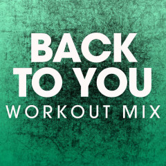 Back To You (Workout Mix)
