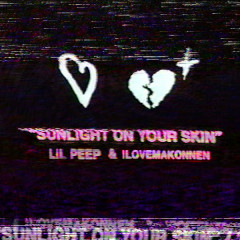 Sunlight On Your Skin (Single) - Lil Peep, ILoveMakonnen
