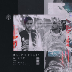 Holding On To You (Single) - Ralph Felix, Kev