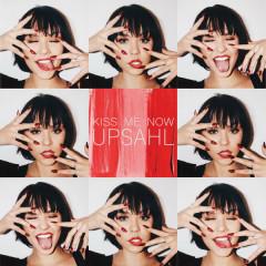 Kiss Me Now (Single) - Upsahl