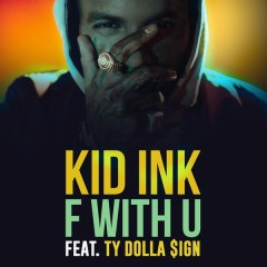 F With U (feat. Ty Dolla $ign) - Kid Ink,Ty Dolla $ign
