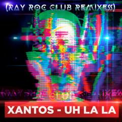 Uh La La (Ray Roc Club Remixes) - Xantos