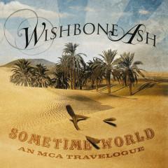 Sometime World: An MCA Travelogue - Wishbone Ash
