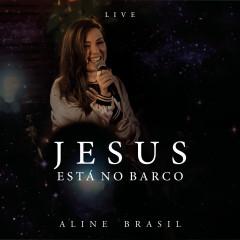 Jesus está no Barco (Ao Vivo) - Aline Brasil