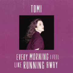 Every Morning I Feel Like Running Away (Single) - TOMI