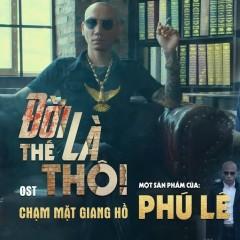 Đời Là Thế Thôi (Chạm Mặt Giang Hồ OST) (Single) - Phú Lê