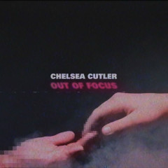 Out Of Focus (Single) - Chelsea Cutler