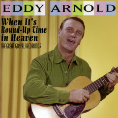 When It's Round-Up Time in Heaven: The Great Gospel Recordings - Eddy Arnold