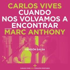 Cuando Nos Volvamos a Encontrar (Versíon Salsa) - Carlos Vives,Marc Anthony