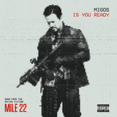 Is You Ready (Mile 22 OST) - Migos